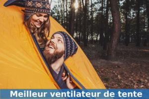 Meilleur ventilateur de tente de camping guide achat et avis